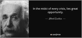 In the midst of every crisis, lies great opportunity.